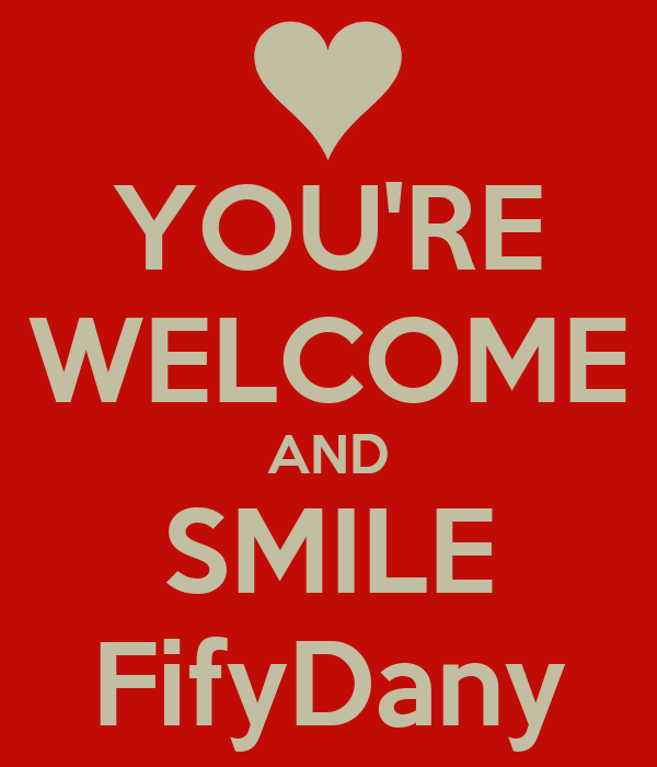 YOU'RE WELCOME AND SMILE FifyDany
