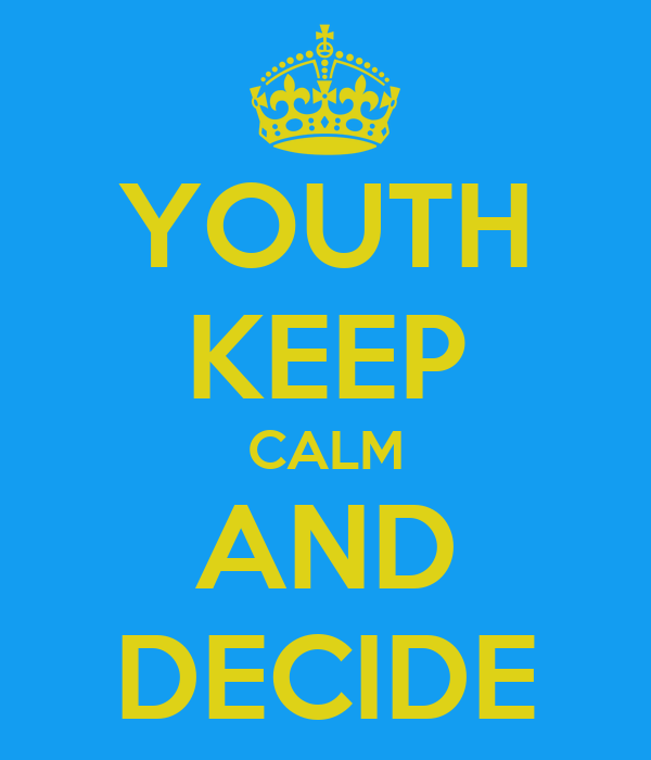YOUTH KEEP CALM AND DECIDE