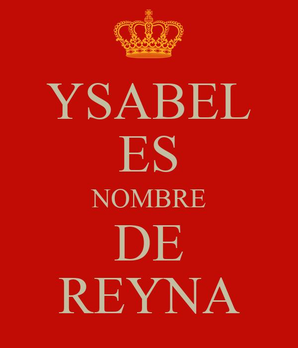 YSABEL ES NOMBRE DE REYNA