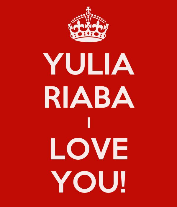 YULIA RIABA I LOVE YOU!