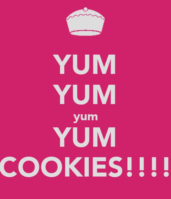 YUM YUM yum YUM COOKIES!!!!