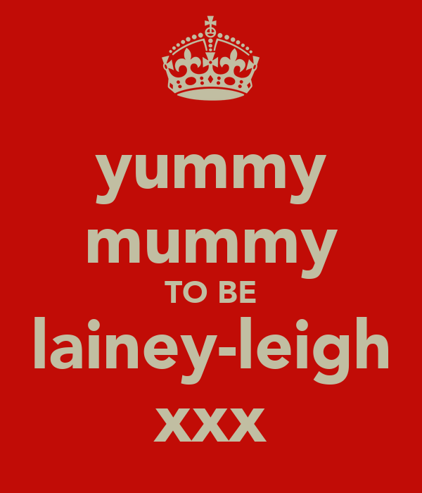 yummy mummy TO BE lainey-leigh xxx