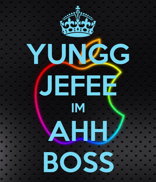 YUNGG JEFEE IM AHH BOSS