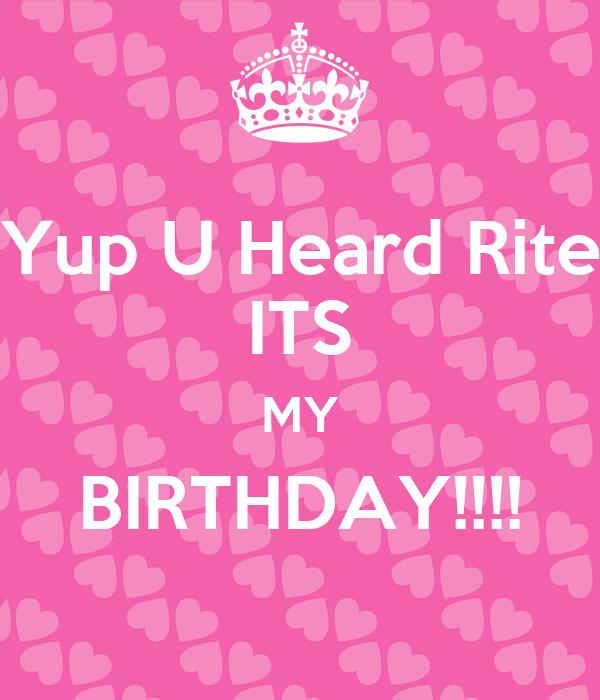 Yup U Heard Rite ITS MY BIRTHDAY!!!!