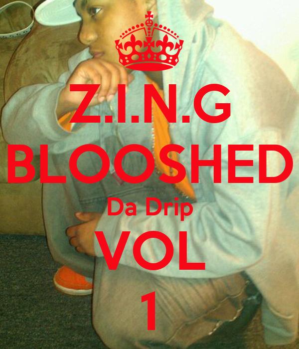 Z.I.N.G BLOOSHED Da Drip VOL 1