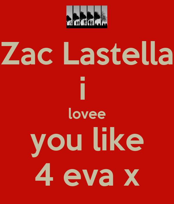 Zac Lastella i  lovee you like 4 eva x
