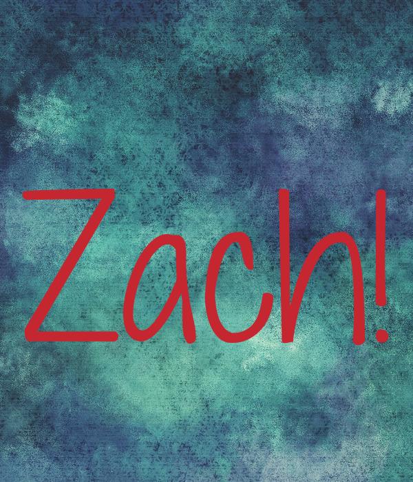 Zach!