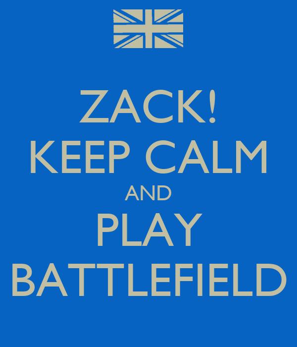 ZACK! KEEP CALM AND PLAY BATTLEFIELD