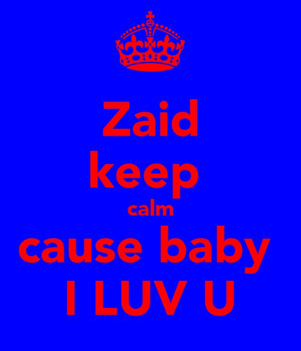 Zaid keep  calm cause baby  I LUV U
