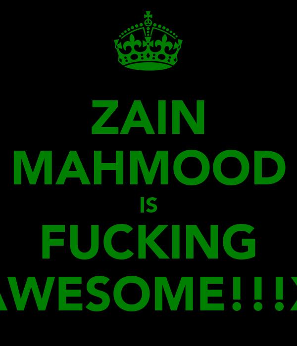 ZAIN MAHMOOD IS FUCKING AWESOME!!!X
