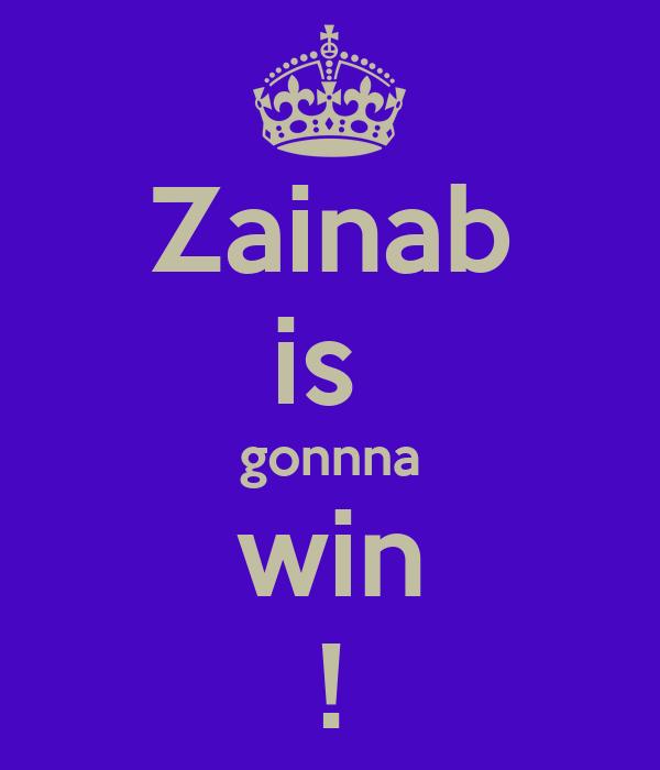 Zainab is  gonnna win !