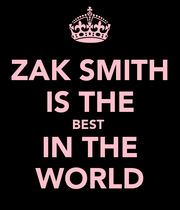 ZAK SMITH IS THE BEST  IN THE WORLD