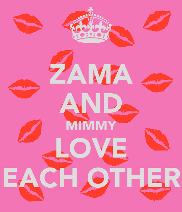 ZAMA AND MIMMY LOVE EACH OTHER