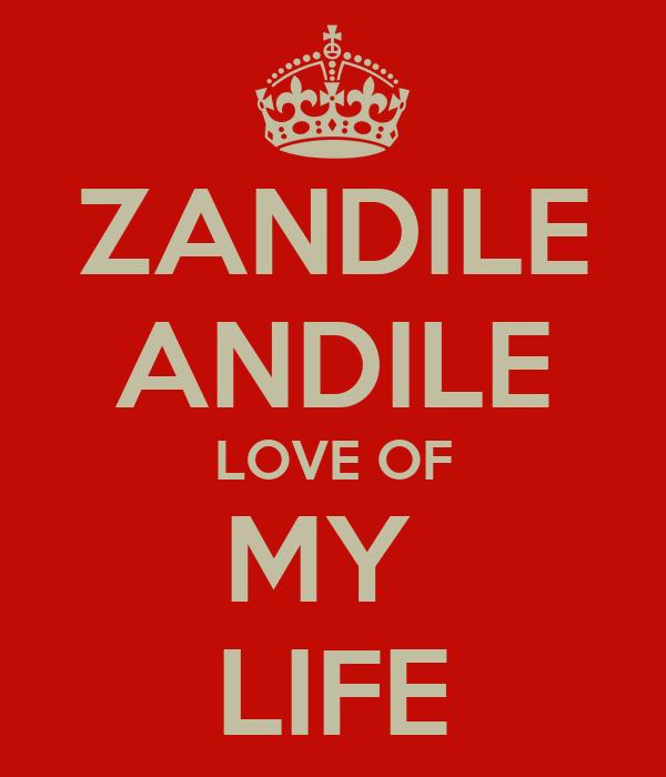 ZANDILE ANDILE LOVE OF MY  LIFE