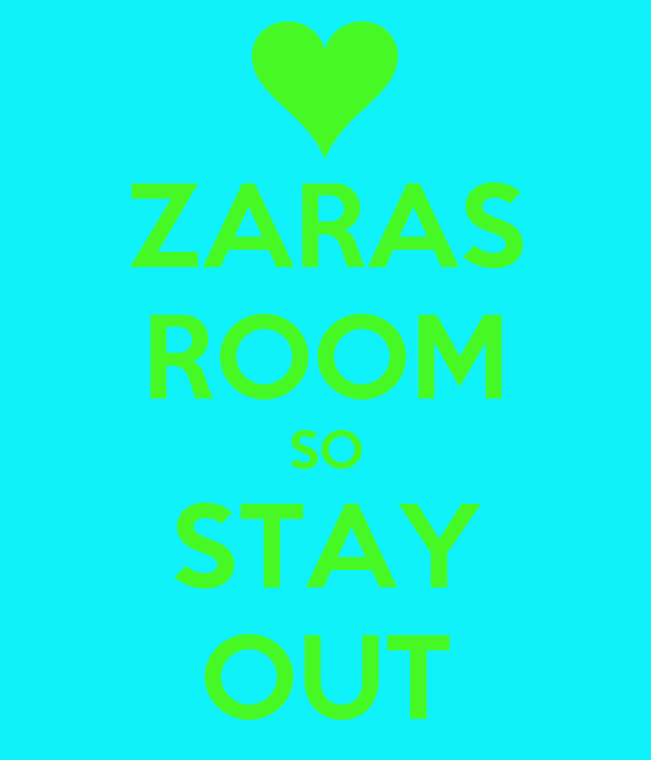 ZARAS ROOM SO STAY OUT