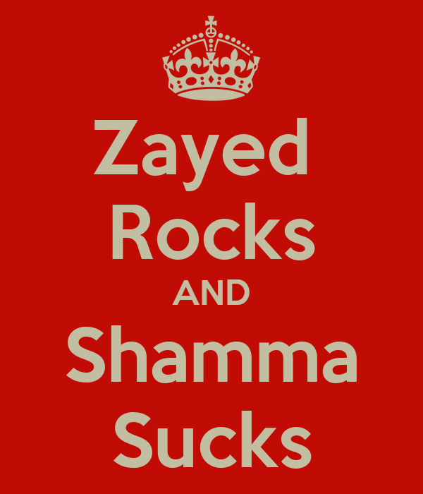 Zayed  Rocks AND Shamma Sucks