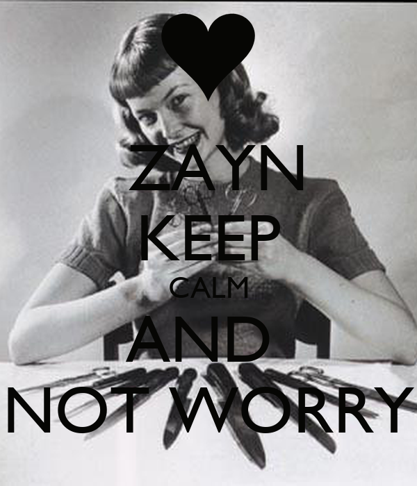 ZAYN KEEP CALM AND  NOT WORRY