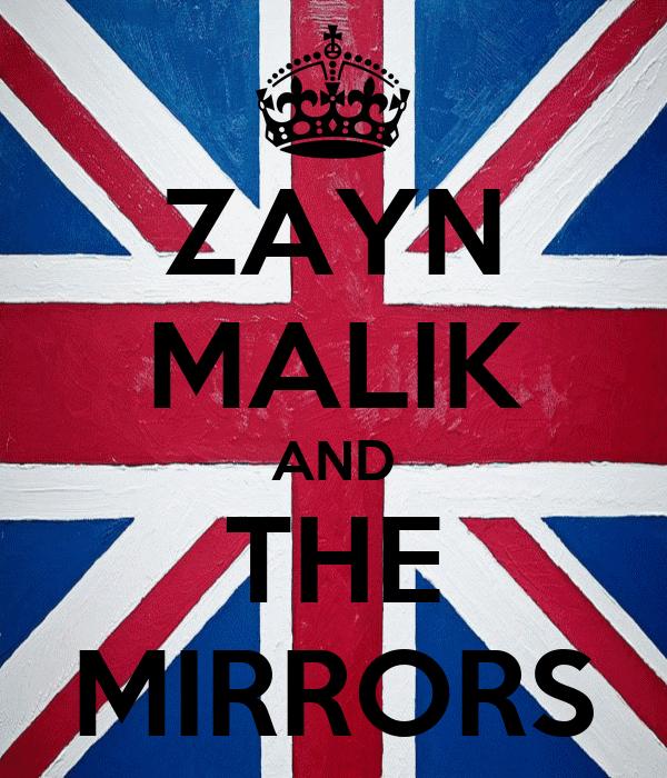 ZAYN MALIK AND THE MIRRORS