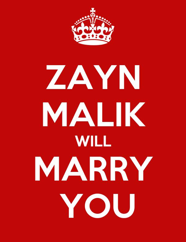 ZAYN MALIK WILL MARRY  YOU