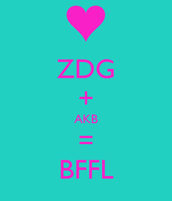 ZDG + AKB = BFFL