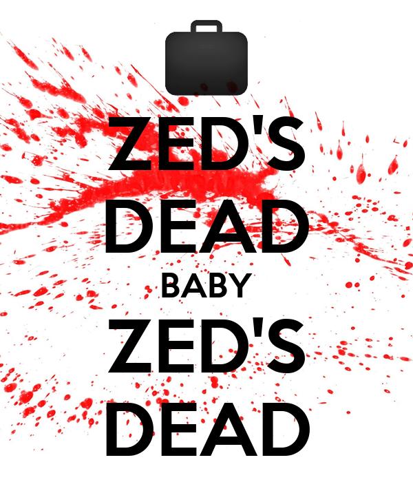 ZED'S DEAD BABY ZED'S DEAD