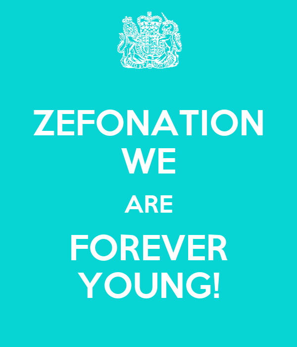 ZEFONATION WE ARE FOREVER YOUNG!