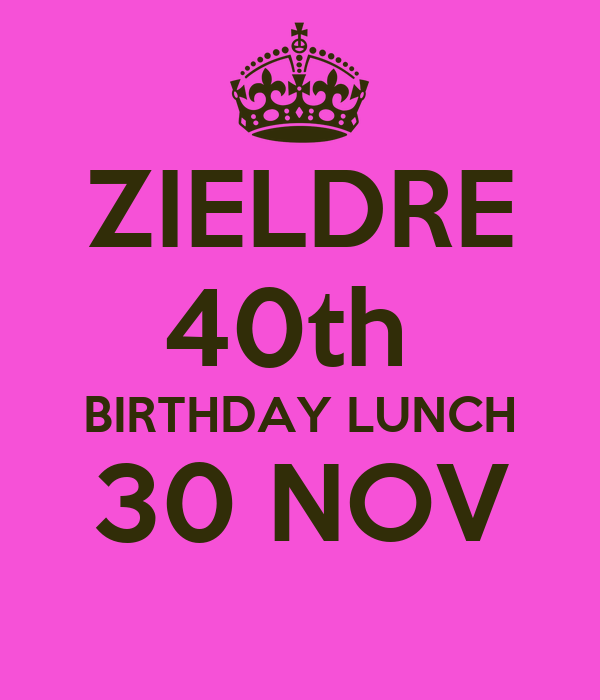ZIELDRE 40th  BIRTHDAY LUNCH 30 NOV
