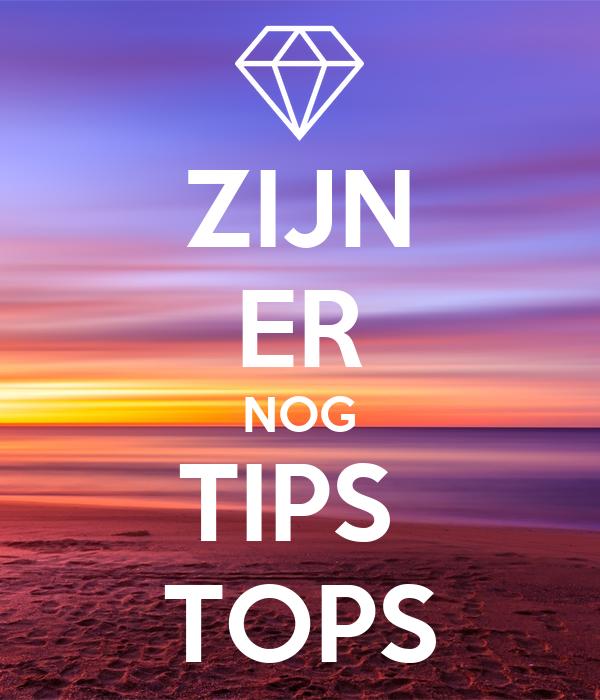 ZIJN ER NOG TIPS  TOPS