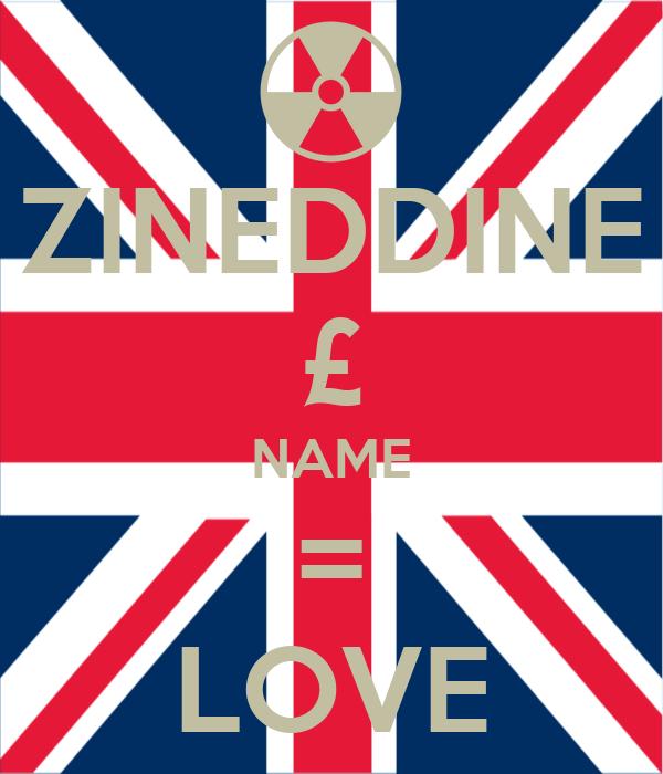 ZINEDDINE £ NAME = LOVE