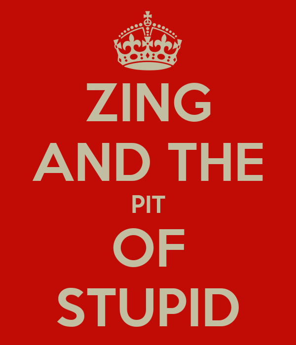 ZING AND THE PIT OF STUPID