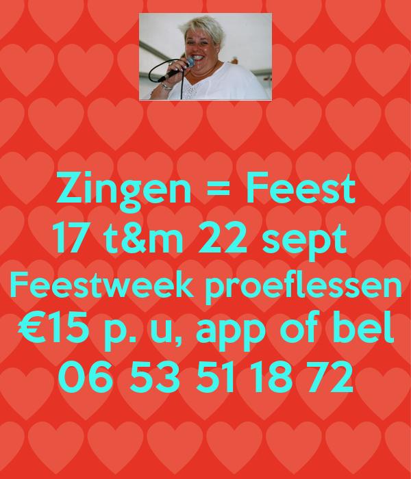 Zingen = Feest 17 t&m 22 sept  Feestweek proeflessen €15 p. u, app of bel 06 53 51 18 72