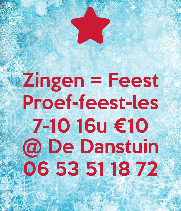 Zingen = Feest Proef-feest-les 7-10 16u €10 @ De Danstuin 06 53 51 18 72
