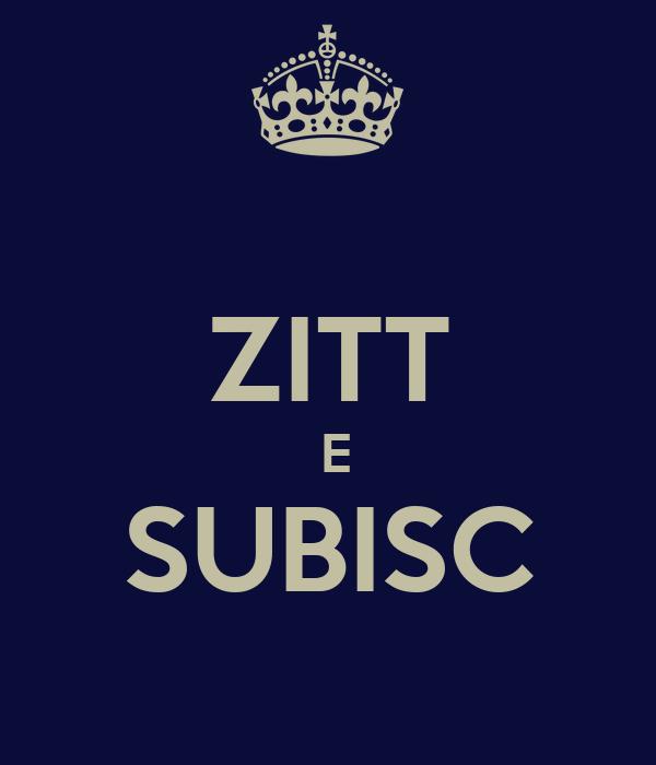 ZITT  E SUBISC