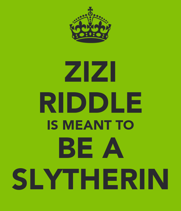 ZIZI RIDDLE IS MEANT TO BE A SLYTHERIN