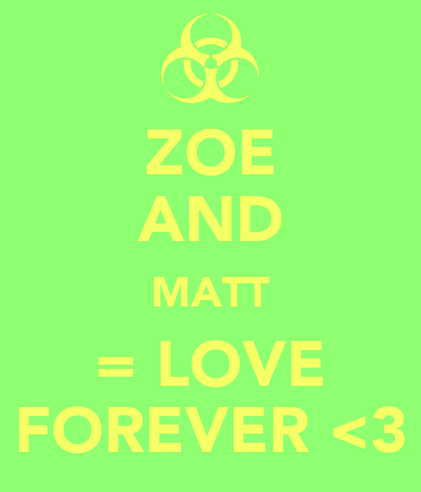 ZOE AND MATT = LOVE FOREVER <3