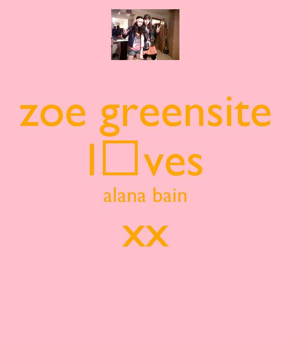 zoe greensite l♥ves alana bain xx