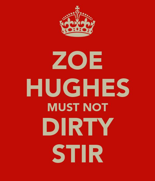 ZOE HUGHES MUST NOT DIRTY STIR