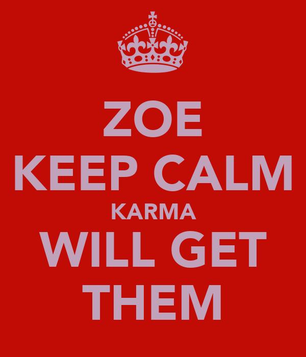 ZOE KEEP CALM KARMA WILL GET THEM