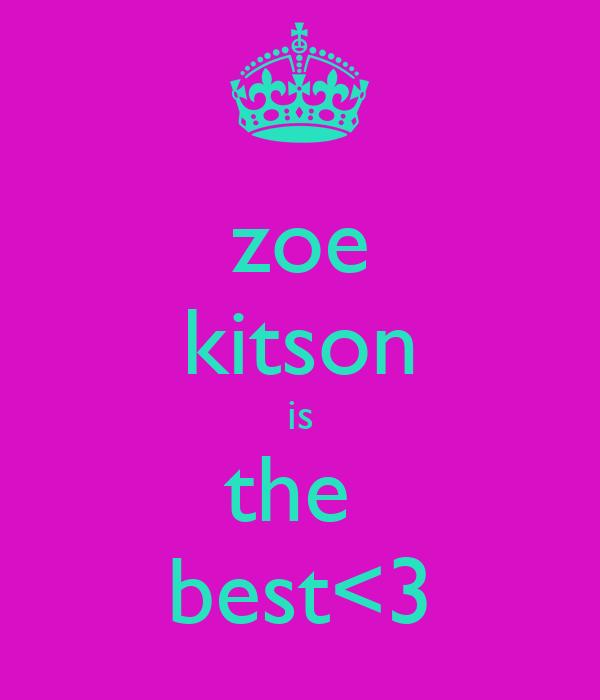 zoe kitson is the  best<3