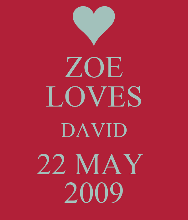 ZOE LOVES DAVID 22 MAY  2009