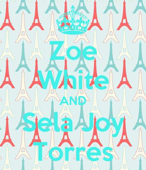 Zoe White AND Sela Joy Torres