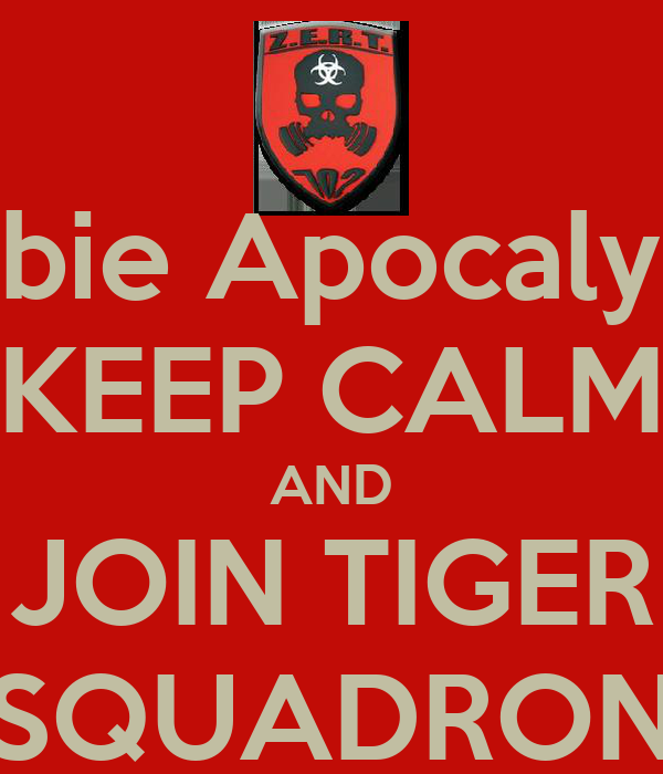 Zombie Apocalypse? KEEP CALM AND JOIN TIGER SQUADRON