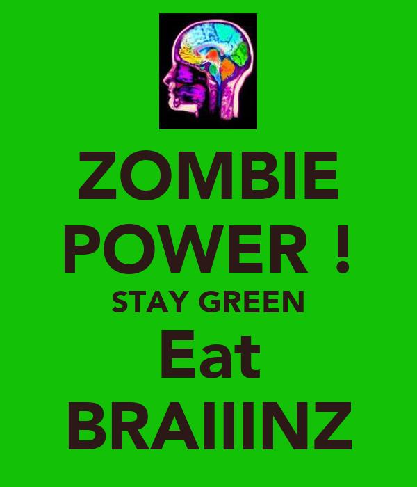 ZOMBIE POWER ! STAY GREEN Eat BRAIIINZ
