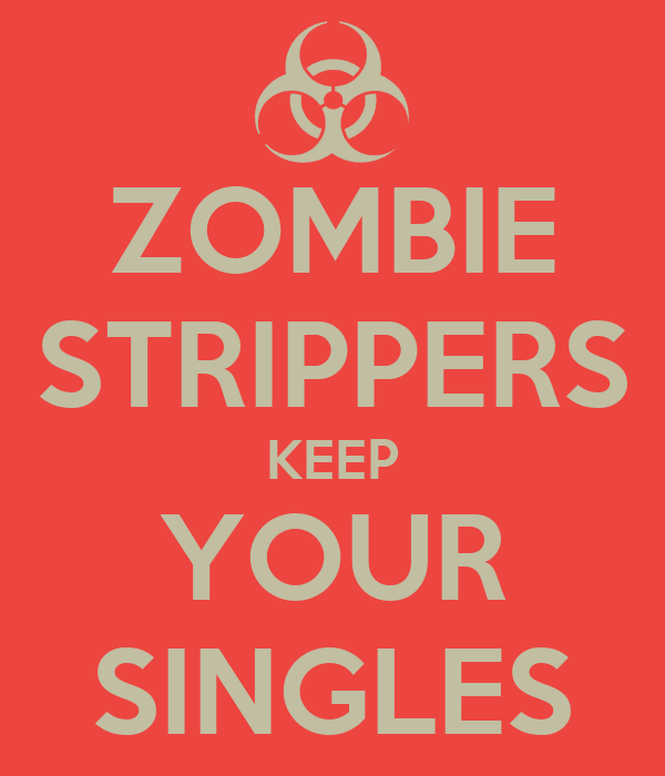 ZOMBIE STRIPPERS KEEP YOUR SINGLES