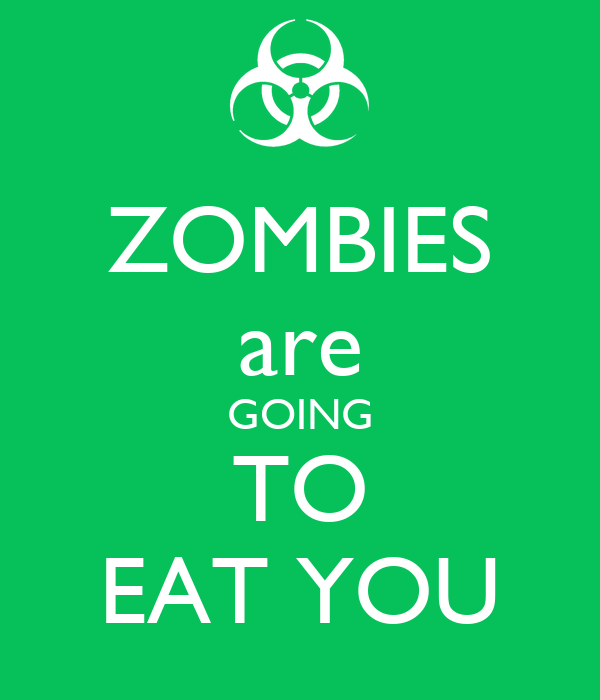 ZOMBIES are GOING TO EAT YOU