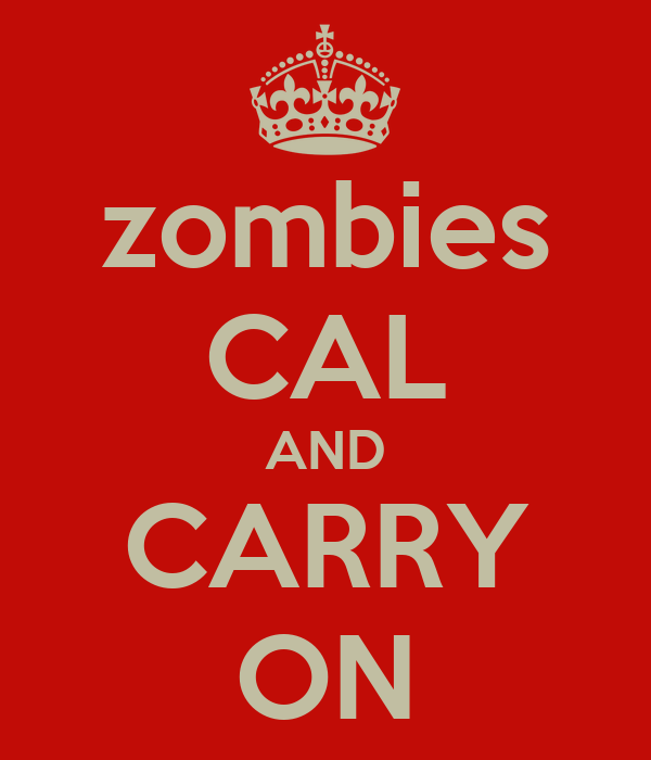 zombies CAL AND CARRY ON