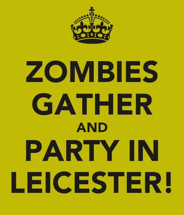 ZOMBIES GATHER AND PARTY IN LEICESTER!