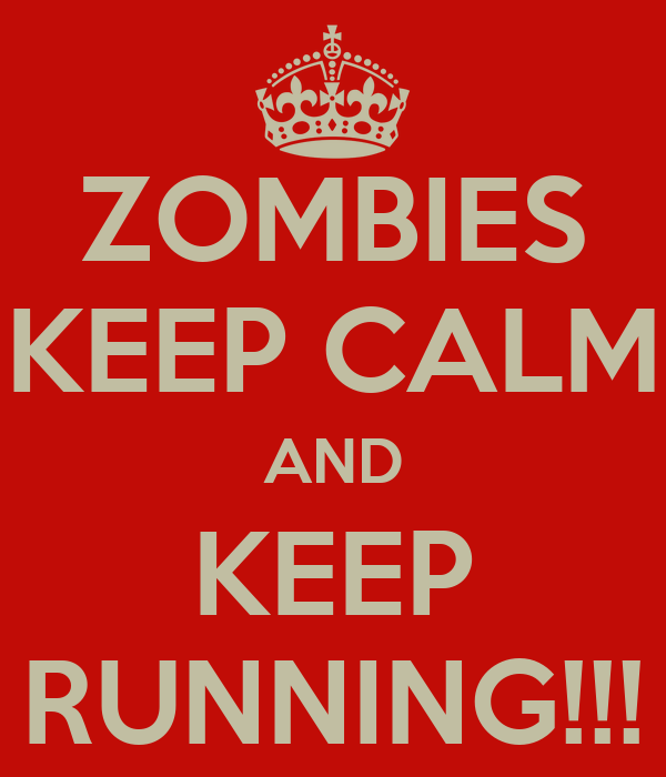 ZOMBIES KEEP CALM AND KEEP RUNNING!!!