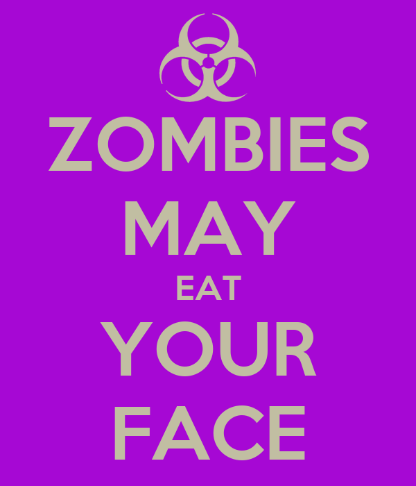 ZOMBIES MAY EAT YOUR FACE