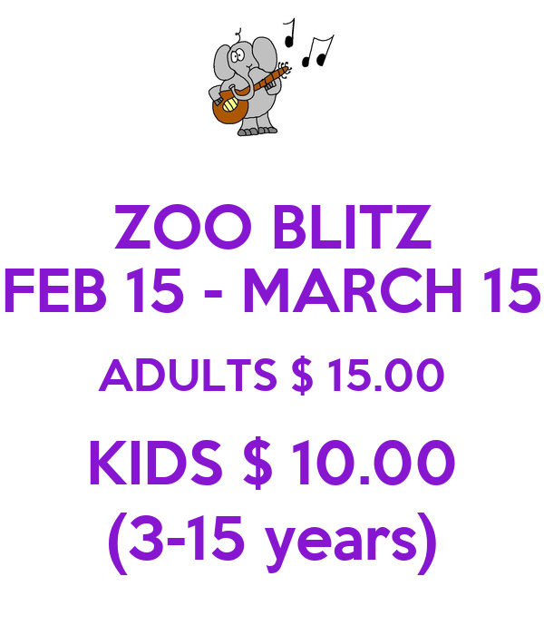 ZOO BLITZ FEB 15 - MARCH 15 ADULTS $ 15.00 KIDS $ 10.00 (3-15 years)